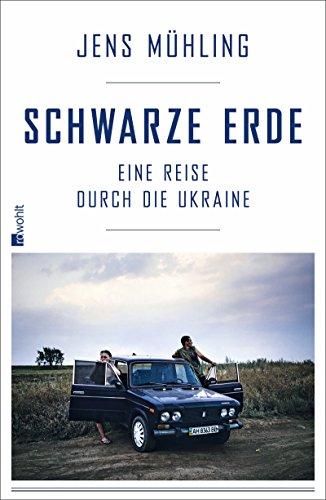 Schwarze Erde: Eine Reise durch die Ukraine