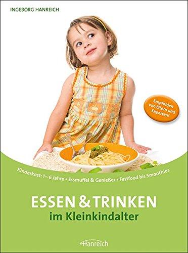 Essen & Trinken im Kleinkindalter: Kinderkost: 1 – 6 Jahre · Essmuffel & Genießer · Fastfood bis Smoothies