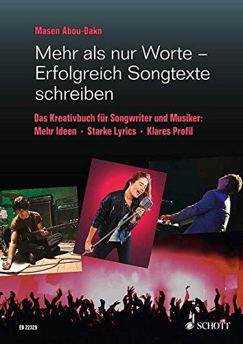 Mehr als nur Worte – Erfolgreich Songtexte schreiben: Das Kreativbuch für Songwriter und Musiker. Lehrbuch.