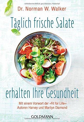 """Täglich frische Salate erhalten Ihre Gesundheit: Mit einem Vorwort der """"Fit for Life""""-Autoren Harvey und Marilyn Diamond"""