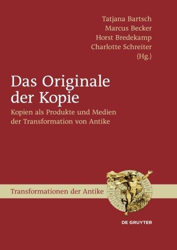 Das Originale der Kopie: Kopien als Produkte und Medien der Transformation von Antike (Transformationen der Antike, Band 17)