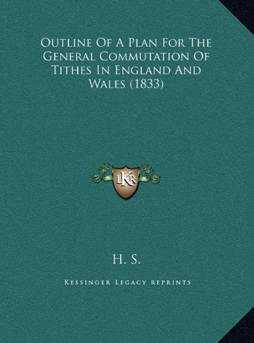 Outline of a Plan for the General Commutation of Tithes in Eoutline of a Plan for the General Commutation of Tithes in England and Wales (1833) Ngland and Wales (1833)
