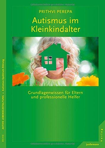 Autismus im Kleinkindalter: Grundlagenwissen für Eltern und professionelle Helfer