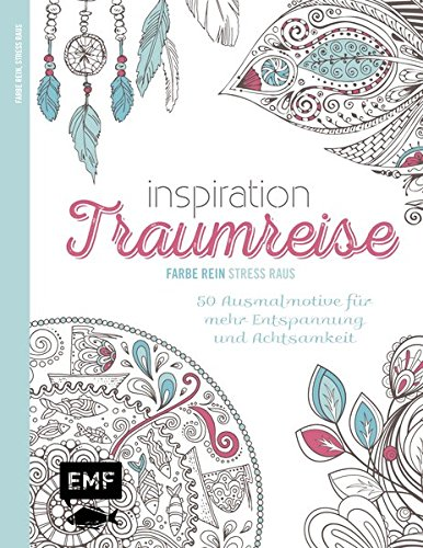 Inspiration Traumreise: 50 Ausmalmotive für mehr Entspannung und Achtsamkeit (Farbe rein – Stress raus)