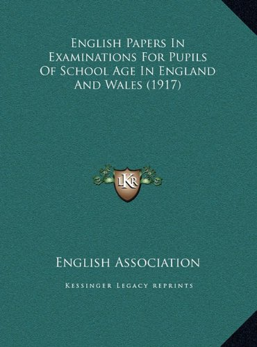 English Papers in Examinations for Pupils of School Age in Eenglish Papers in Examinations for Pupils of School Age in England and Wales (1917) Ngland and Wales (1917)