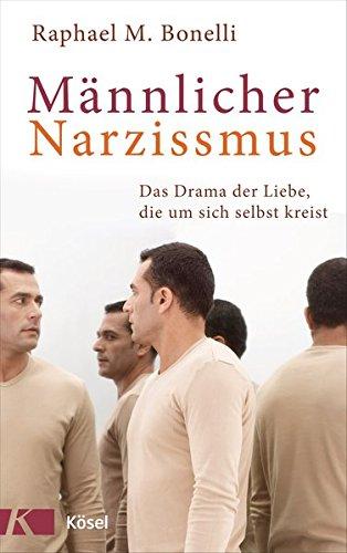 Männlicher Narzissmus: Das Drama der Liebe, die um sich selbst kreist