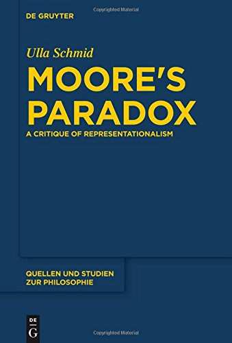 Moore's Paradox: A Critique of Representationalism (Quellen und Studien zur Philosophie, Band 124)