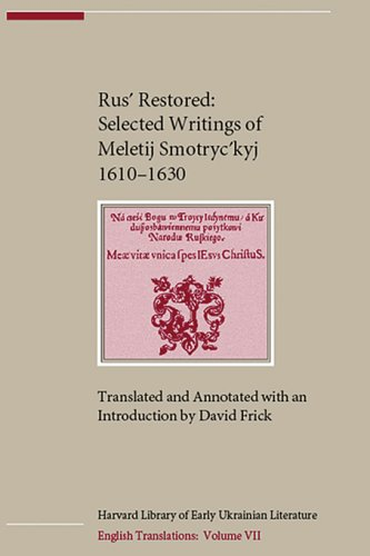 Rus' Restored: Selected Writings of Meletij Smotryc'kyj (1610-1630) (Harvard Library of Early Ukrainian Literature)