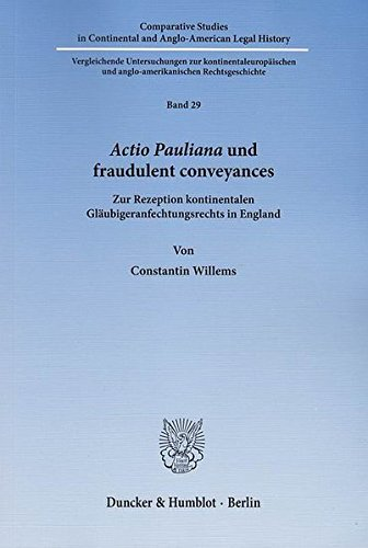 Actio Pauliana und fraudulent conveyances.: Zur Rezeption kontinentalen Gläubigeranfechtungsrechts in England. (Comparative Studies in Continental and Anglo-American Legal History)