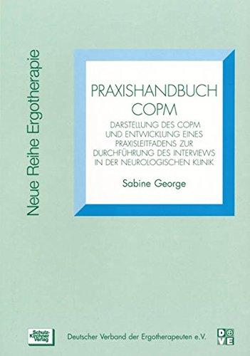Praxishandbuch COPM: Darstellung des COPM und Entwicklung eines Praxisleitfadens (Neue Reihe Ergotherapie)