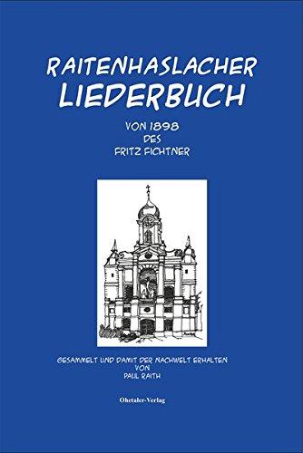 Raitenhaslacher Liederbuch des Fritz Fichtner von 1898: Gesammelt und damit der Nachwelt erhalten von Paul Raith