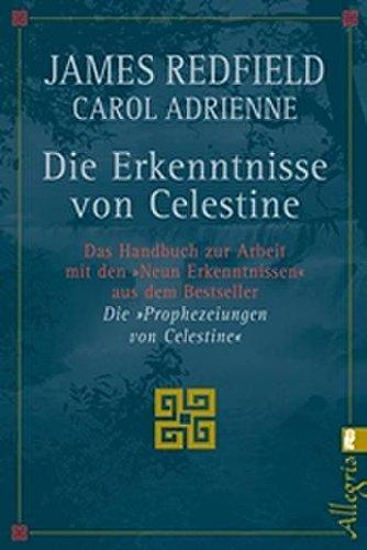 Die Erkenntnisse von Celestine: Das Handbuch zur Arbeit mit den 'Neun Erkenntnissen' aus dem Bestseller 'Die Prophezeiungen von Celestine'