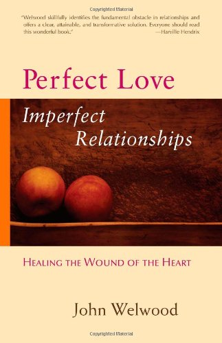 Perfect Love, Imperfect Relationships: Healing the Wound of the Heart
