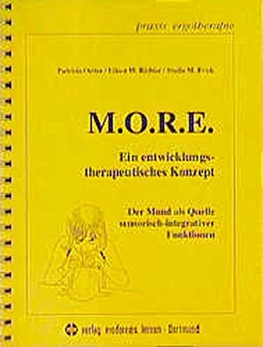 M.O.R.E.: Ein entwicklungstherapeutisches Konzept - Der Mund als Quelle sensorisch-integrativer Funktionen (Praxis Ergotherapie)
