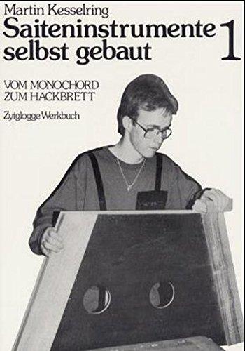 Saiteninstrumente selbst gebaut, Bd.1, Vom Monochord zum Hackbrett (Zytglogge Werkbücher)