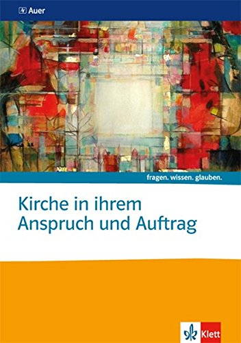 Kirche in ihrem Anspruch und Auftrag: Themenheft Sekundarstufe II (fragen. wissen. glauben.)