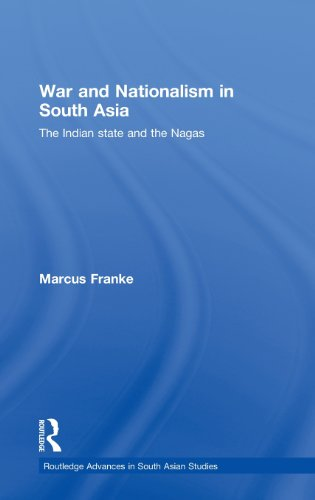 War and Nationalism in South Asia: The Indian State and the Nagas (Routledge Advances in South Asian Studies)