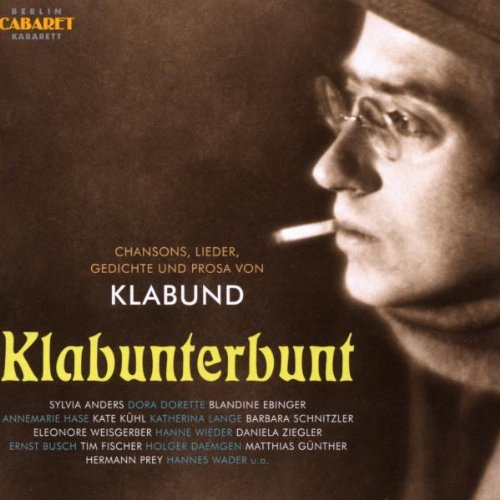 Klabund: Chansons,Lieder,Gedichte,Prosa