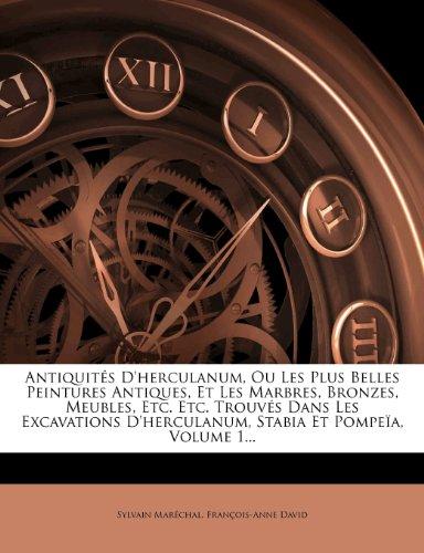 Antiquit?'s D'Herculanum, Ou Les Plus Belles Peintures Antiques, Et Les Marbres, Bronzes, Meubles, Etc. Etc. Trouv?'s Dans Les Excavations D'Herculanu