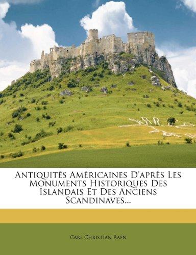 Antiquit?'s Am Ricaines D'Apr?'s Les Monuments Historiques Des Islandais Et Des Anciens Scandinaves...