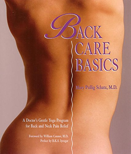 Back Care Basics: A Doctor's Gentle Yoga Program for Back and Neck Pain Relief: A Doctor's Gentle Yoga Programme for Back and Neck Pain Relief