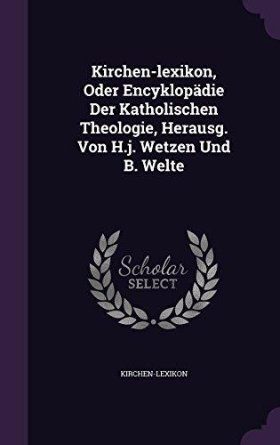 Kirchen-Lexikon, Oder Encyklopadie Der Katholischen Theologie, Herausg. Von H.J. Wetzen Und B. Welte