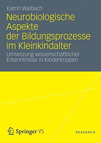 Neurobiologische Aspekte der Bildungsprozesse im Kleinkindalter: Umsetzung wissenschaftlicher Erkenntnisse in Kinderkrippen (German Edition)