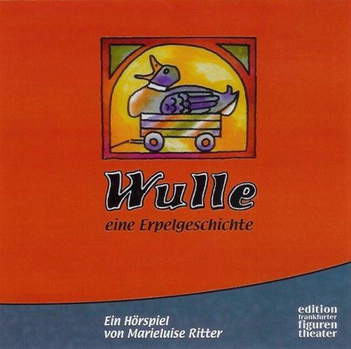 Wulle – Eine Erpelgeschichte. Hörspiel-CD . Aus der Reihe 'Das Betthupferl' des Bayerischen Rundfunks