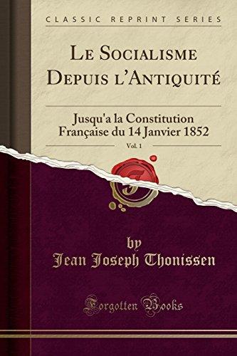 Le Socialisme Depuis l'Antiquit¿Vol. 1: Jusqu'a la Constitution Fran¿se du 14 Janvier 1852 (Classic Reprint)