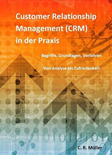 Customer Relationship Management (CRM) in der Praxis: Begriffe, Grundlagen, Verfahren – Von Analyse bis Zufriedenheit