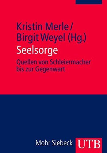 Seelsorge: Quellen von Schleiermacher bis zur  Gegenwart