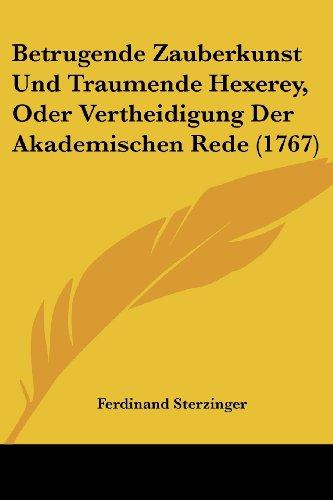 Betrugende Zauberkunst Und Traumende Hexerey, Oder Vertheidigung Der Akademischen Rede (1767)