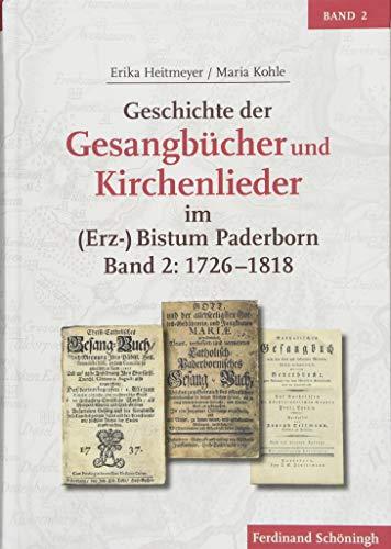 Geschichte der Gesangbücher und Kirchenlieder im (Erz-)Bistum Paderborn: Band 2: 1726-1818 (Studien und Quellen zur Westfälischen Geschichte, Band 85)
