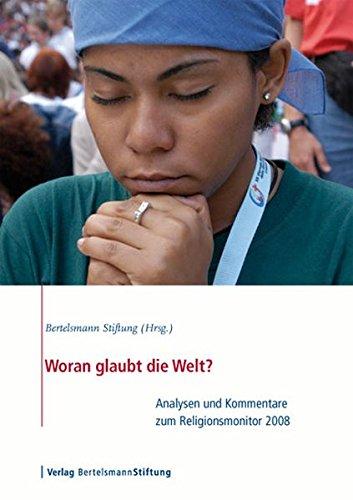 Woran glaubt die Welt?: Analysen und Kommentare zum Religionsmonitor 2008