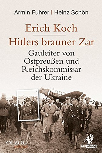 Erich Koch. Hitlers brauner Zar: Gauleiter von Ostpreußen und Reichskommissar der Ukraine