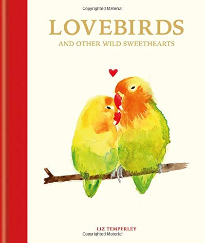 Lovebirds and Other Wild Sweethearts: Learn from the animal kingdom's most devoted couples (Animal Relationships)