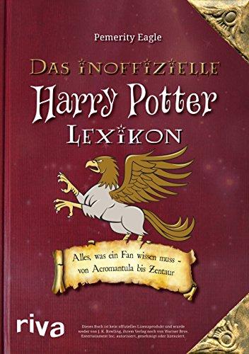 Das inoffizielle Harry-Potter-Lexikon: Alles, was ein Fan wissen muss - von Acromantula bis Zentaur