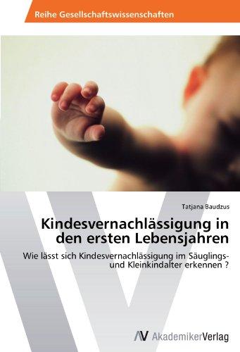 Kindesvernachlässigung in den ersten Lebensjahren: Wie lässt sich Kindesvernachlässigung im Säuglings- und Kleinkindalter erkennen ?
