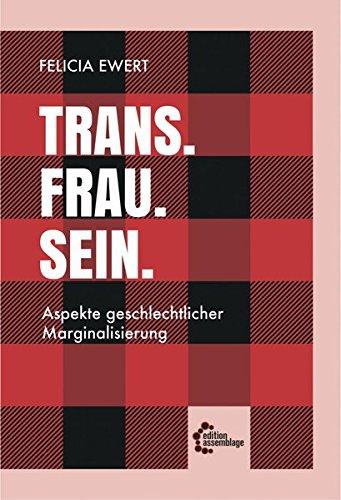 Trans. Frau. Sein.: Aspekte geschlechtlicher Marginalisierung