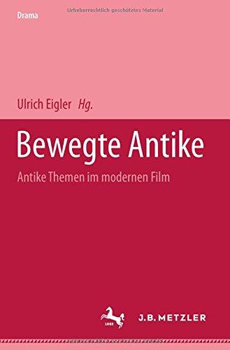 Bewegte Antike: Antike Themen im modernen Film (M & P Schriftenreihe Feur Wissenschaft Und Forschung)