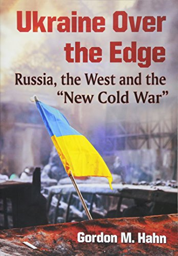 Ukraine Over the Edge: Russia, the West and the
