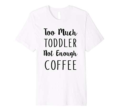 Zu viel Kleinkinder nicht genug Kaffee–Mom Kleinkindalter Shirt